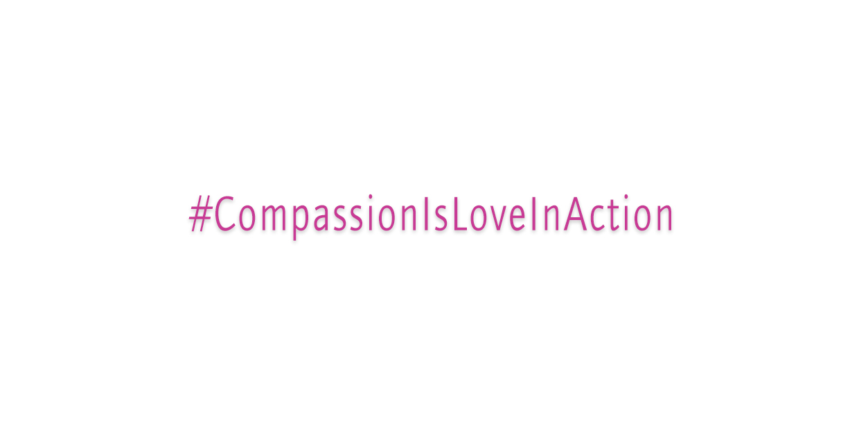 #CompassionIsLoveInAction